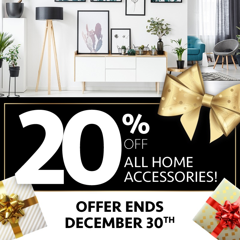 20% Off All Home Accessories (Valid From: December 4, 2019 to December 30, 2019)